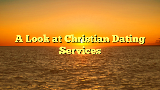 A Look at Christian Dating Services