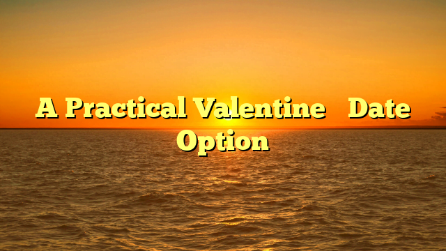 A Practical Valentine's Date Option
