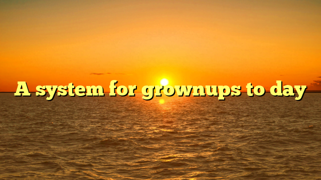 A system for grownups to day