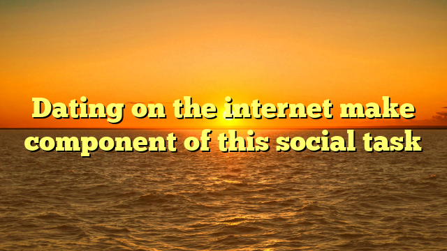 Dating on the internet make component of this social task