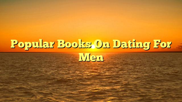 Popular Books On Dating For Men