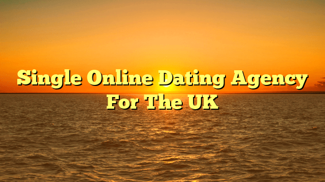 Single Online Dating Agency For The UK