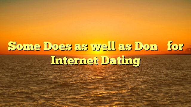 Some Does as well as Don't for Internet Dating