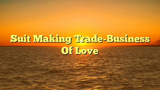 Suit Making Trade-Business Of Love